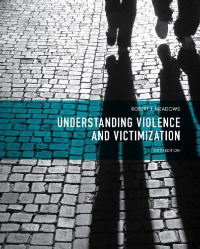Understanding Violence and Victimization (6th Edition) by Meadows, Robert J.