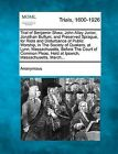 Trial of Benjamin Shaw, John Alley Junior, Jonathan Buffum, and Preserved Sprague, for Riots and Disturbance of Public Worship, in the Society of Quakers, at Lynn, Massachusetts, Before the Court of Common Pleas, Held at Ipswich, Massachusetts, March... by Anonymous (Paperback / softback, 2012)