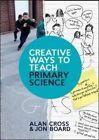 Creative Ways to Teach Primary Science by Alan Cross, Jon Board (Paperback, 2014)