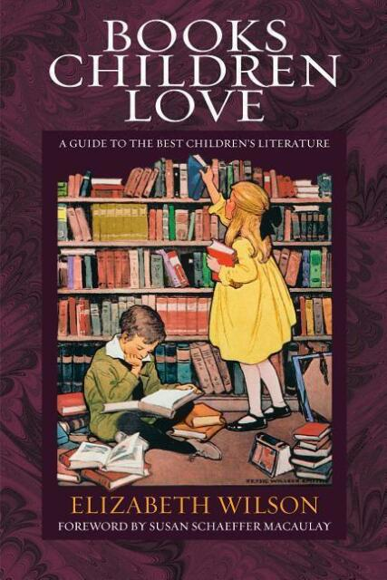 Wilson, Elizabeth: Books Children Love: A Guide to the Best Children's Literatu
