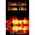 Snatched From Fire Bill Glenn Memoirs Authorhouse Hardback 9781410789822