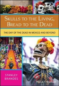 Skulls to the Living, Bread to the Dead, Paperback by Brandes, Stanley, Like ...