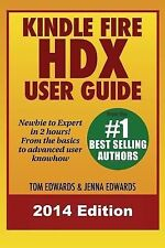 Kindle Fire HDX User Guide - Newbie to Expert in 2 Hours! by Tom Edwards and...