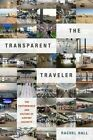 The Transparent Traveler: The Performance and Culture of Airport Security by Rachel Hall (Hardback, 2015)