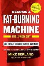 Fat-Burning Machine: The 12-Week Diet by Berland, Mike, Bernhardt, Gale