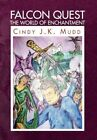 Falcon Quest The World of Enchantment 9781450058841 by Cindy J K Mudd Hardback