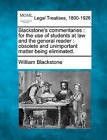 Blackstone's Commentaries: For the Use of Students at Law and the General Reader: Obsolete and Unimportant Matter Being Eliminated. by Sir William Blackstone (Paperback / softback, 2010)