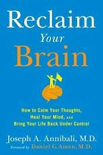 Reclaim Your Brain : How to Calm Your Thoughts, Heal Your Mind, and Bring...