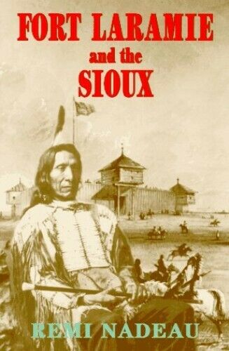 Fort Laramie and the Sioux by Nadeau, Remi Book The Fast Free Shipping