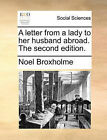 A Letter from a Lady to Her Husband Abroad. the Second Edition. by Noel Broxholme (Paperback / softback, 2010)