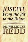 Joseph, from the Pit to the Palace by Dr Willie Lee Redd (Paperback / softback, 2010)