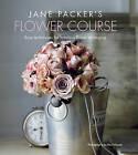 Jane Packer's Flower Course: Easy Techniques for Fabulous Flower Arranging by Jane Packer (Hardback, 2016)