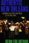 Authentic New Orleans: Tourism, Culture, and Race in the Big Easy by Kevin Fox Gotham (Paperback, 2007)