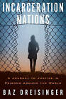 Incarceration Nations: A Journey to Justice in Prisons Around the World by Baz Dreisinger (Hardback, 2016)