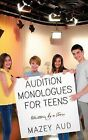 Audition Monologues for Teens: Written by a Teen by Mazey Aud (Paperback / softback, 2013)