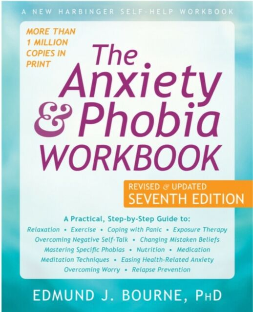 The Anxiety and Phobia Workbook (Seventh Edition, Revised) (7TH ed.)