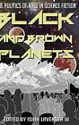 Black and Brown Planets: The Politics of Race in Science Fiction by University Press of Mississippi (Hardback, 2014)