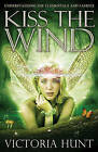 Kiss the Wind: Understanding the Elementals and Faeries by Victoria Hunt (Paperback, 2013)