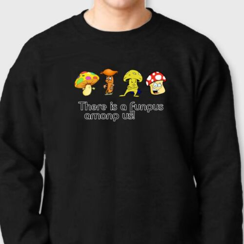 THERE IS A FUNGUS AMONG US T-shirt Funny Farm Mushrooms Crew Sweatshirt