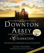Downton Abbey - a Celebration : The Official Companion to All Six Seasons by Jessica Fellowes (2015, Hardcover)