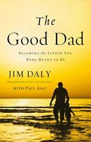 The Good Dad: Becoming The Father You Were Meant To Be on sale