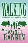 Walking: A Journey Through Life and Love with God and Nature by Dwayne L Rankin (Paperback / softback, 2011)