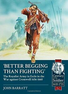 Better Begging than Fighting: The Royalist Army in exile in the war ...