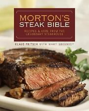 Morton's Steak Bible : Recipes and Lore from the Legendary Steakhouse by Mary Goodbody and Klaus Fritsch (2006, Hardcover)