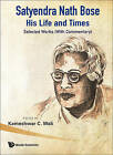 Satyendra Nath Bose - His Life and Times: Selected Works (with Commentary) by World Scientific Publishing Co Pte Ltd (Paperback, 2009)