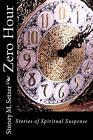 Zero Hour: Stories of Spiritual Suspense by Stoney M Setzer (Paperback / softback, 2011)