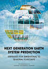 Next Generation Earth System Prediction: Strategies for Subseasonal to Seasonal Forecasts by Division on Earth and Life Studies, Ocean Studies Board, Board on Atmospheric Sciences & Climate, Committee On Developing A U.S. Research Agenda To Advance Subseasonal To Seasonal Forecasting, National Academies of Sciences Engineering (Paperback, 2016)