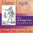 Dangerous Examples--Fighting & Sailing Women in Song by Dianne Dugaw (CD, Mar-2003, Dianne Dugaw)