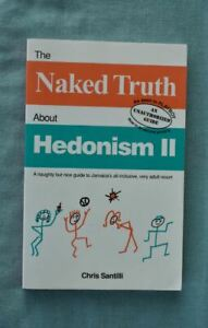 A Totally Unauthorized The Naked Truth about Hedonism II Naughty but Nice Guide to Jamaicas Very Adult Resort