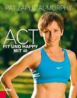 Act - Fit und happy mit 40 von Pat Zapletal-Murphy (2013, Kunststoffeinband)