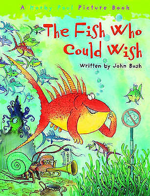 The Fish Who Could Wish by John Bush (Paperback, 2008)