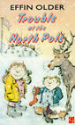 Trouble at the North Pole by Effin Older (Paperback, 1994)
