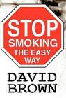 Stop Smoking the Easy Way by David Brown (Hardback, 2012)