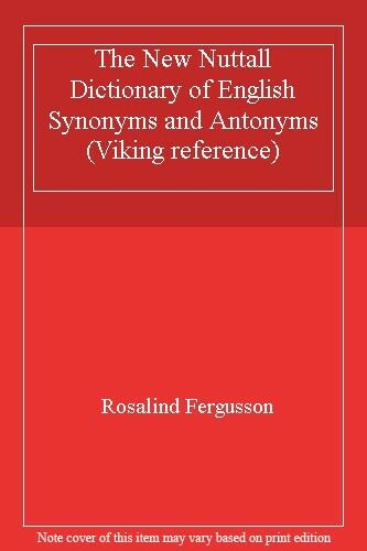 The New Nuttall Dictionary of English Synonyms and Antonyms (Viking reference)