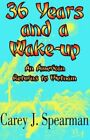 36 Years and a Wake-Up: An American Returns to Vietnam by Carey J Spearman (Paperback, 2005)