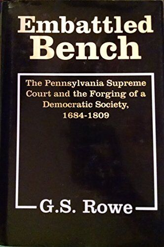 Embattled Bench: The Pennsylvania Supreme Court and the Forging of a Democratic