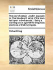 The New Cheats of London Exposed; Or, the Frauds and Tricks of the Town Laid Open to Both Sexes.: Being a Warning-Piece Against the Iniquitous Practices of That Metropolis. by Richard King (Paperback / softback, 2010)