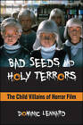 Bad Seeds and Holy Terrors: The Child Villains of Horror Film by Dominic Lennard (Paperback, 2015)