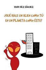 ¿Qué Hace un Alien Como Tú en un Planeta Como éste? by David Díez Sánchez...