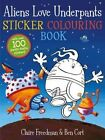 Aliens Love Underpants Sticker Colouring Book by Claire Freedman (Paperback, 2014)