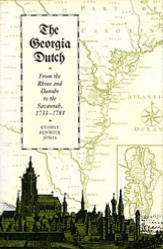 The Georgia Dutch: From the Rhine and Danube to the Savannah, 1733-1783