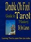 The Double Oh Fool Guide to Tarot Mastery by Jim Larsen (Paperback / softback, 2012)