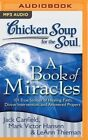 Chicken Soup for the Soul: A Book of Miracles: 101 True Stories of Healing, Faith, Divine Intervention, and Answered Prayers by Mark Victor Hansen, LeAnn Thieman, Jack Canfield (CD-Audio, 2016)