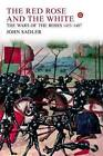 The Red Rose and the White: The Wars of the Roses, 1453-1487 by John Sadler (Hardback, 2009)