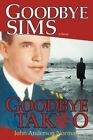 Goodbye Sims Goodbye Takeo 9780595696529 by John Anderson Norman Hardcover
