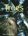 Trees That Shape the World by Tom Petherick (Paperback, 2008)